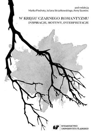 Okładka książki W kręgu czarnego romantyzmu. Inspiracje, motywy, interpretacje