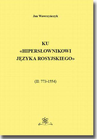 Okładka książki/ebooka Ku Hipersłownikowi języka rosyjskiego. (II: 7731554)