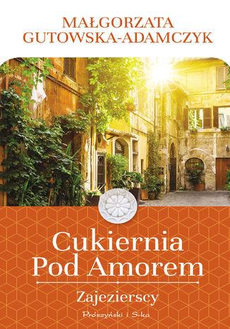 Okładka książki Cukiernia Pod Amorem. Zajezierscy