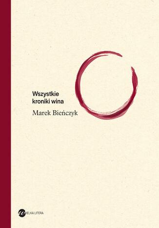 Okładka książki Wszystkie kroniki wina