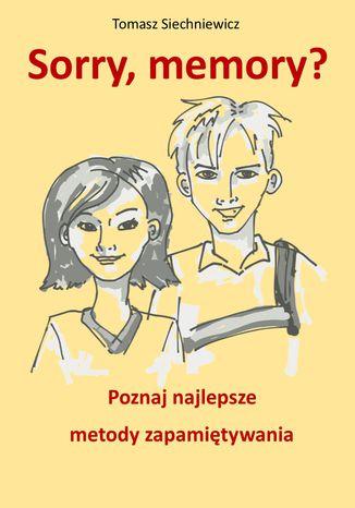 Okładka książki Sorry, memory? Poznaj najlepsze metody zapamiętywania