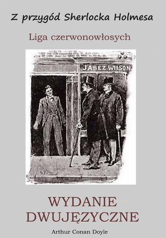 Okładka książki/ebooka WYDANIE DWUJĘZYCZNE - Z przygód Sherlocka Holmesa. Liga czerwonowłosych