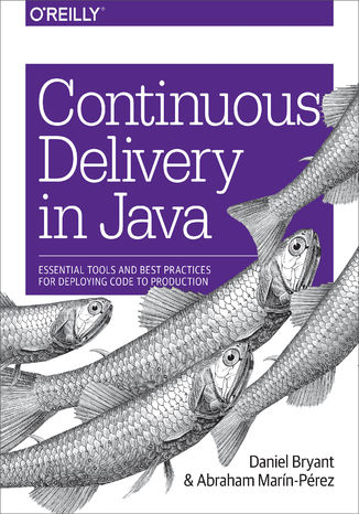 Okładka książki/ebooka Continuous Delivery in Java. Essential Tools and Best Practices for Deploying Code to Production