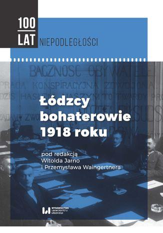 Okładka książki Łódzcy bohaterowie 1918 roku