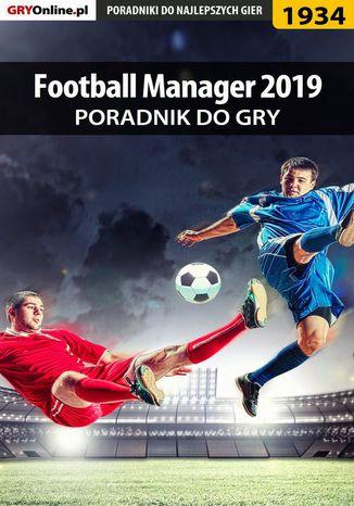 Okładka książki Football Manager 2019 - poradnik do gry