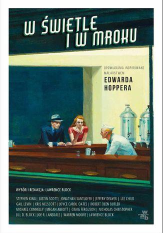 Okładka książki W świetle i w mroku. Opowiadania inspirowane malarstwem Edwarda Hoppera
