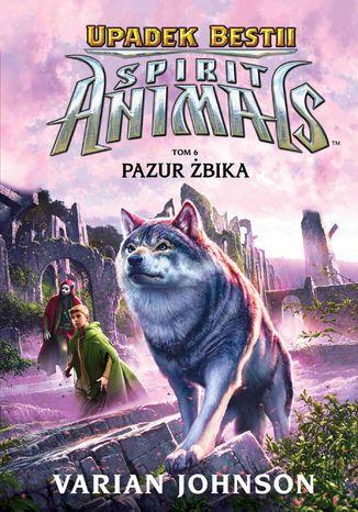 Okładka książki Spirit Animals. Upadek bestii. Pazur żbika. Tom 6