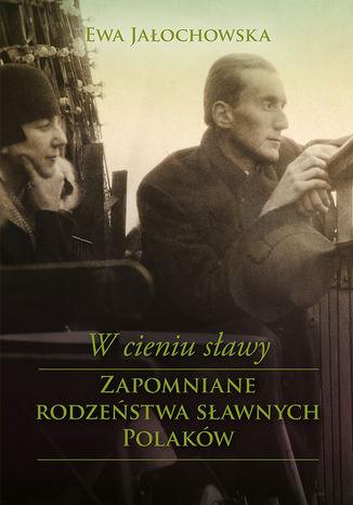Okładka książki/ebooka W cieniu sławy. Zapomniane rodzeństwa sławnych Polaków