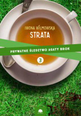 Okładka książki Strata. Prywatne śledztwo Agaty Brok. cz.3