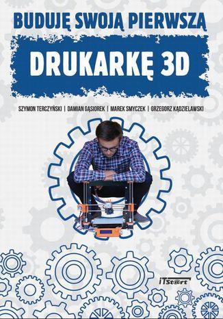 Okładka książki/ebooka Buduję swoją pierwszą drukarkę 3D