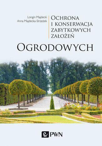 Okładka książki Ochrona i konserwacja zabytkowych założeń ogrodowych