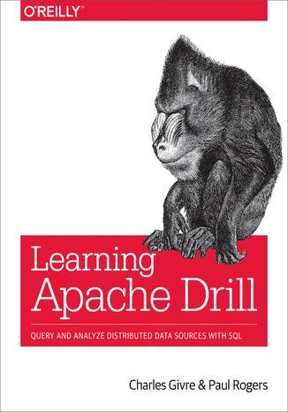 Okładka książki/ebooka Learning Apache Drill. Query and Analyze Distributed Data Sources with SQL