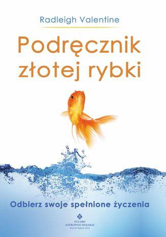 Okładka książki/ebooka Podręcznik złotej rybki. Odbierz swoje spełnione życzenia