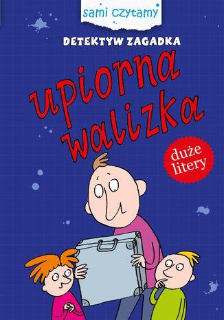 Okładka książki Sami czytamy. Detektyw Zagadka. Upiorna walizka