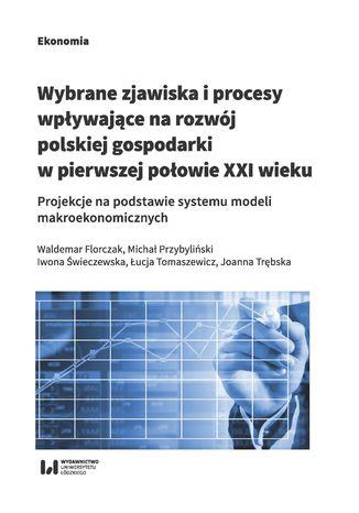 Okładka książki Wybrane zjawiska i procesy wpływające na rozwój polskiej gospodarki w pierwszej połowie XXI wieku. Projekcje na podstawie systemu modeli makroekonomicznych