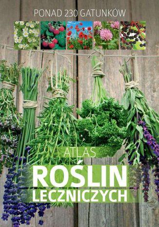 Okładka książki Atlas roślin leczniczych. Ponad 230 gatunków