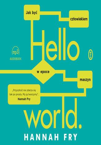 Okładka książki/ebooka Hello world. Jak być człowiekiem w epoce maszyn