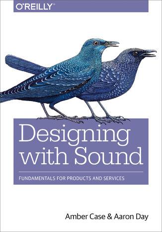 Okładka książki/ebooka Designing with Sound. Fundamentals for Products and Services