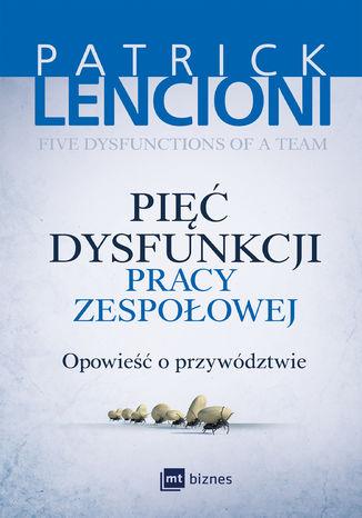 Okładka książki/ebooka Pięć dysfunkcji pracy zespołowej. Opowieść o przywództwie