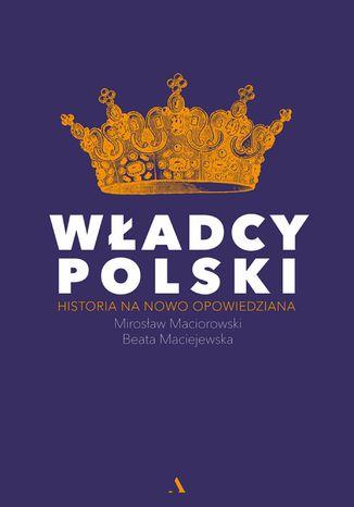 Okładka książki/ebooka Władcy Polski. Historia na nowo opowiedziana