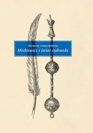 Okładka książki Mickiewicz i świat żydowski