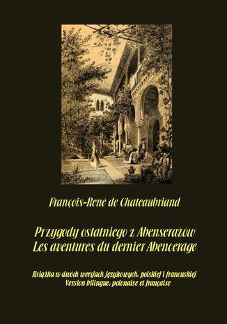 Okładka książki Przygody ostatniego z Abenserażów. Les aventures du dernier Abencerage