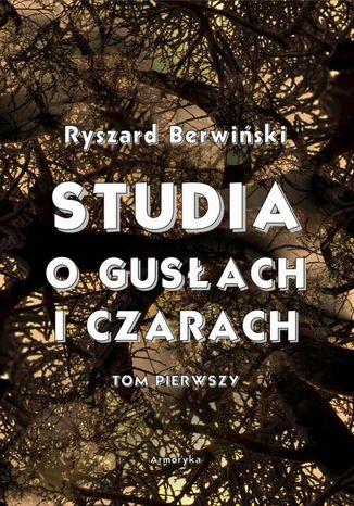 Okładka książki/ebooka Studia o gusłach i czarach. Tom pierwszy