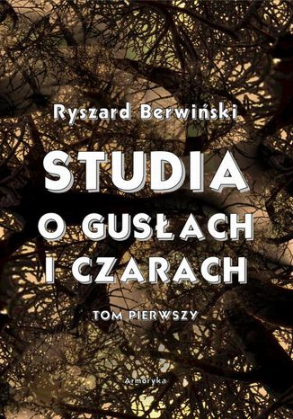Okładka książki Studia o gusłach i czarach. Tom pierwszy
