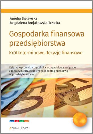 Okładka książki Gospodarka finansowa przedsiębiorstwa. Krótkoterminowe decyzje finansowe