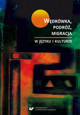Okładka książki Wędrówka, podróż, migracja w języku i kulturze