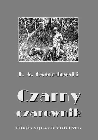 Okładka książki Czarny czarownik. Relacja z wyprawy do Afryki 1926 r