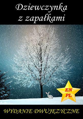Okładka książki Dziewczynka z zapałkami. Wydanie dwujęzyczne na Boże Narodzenie