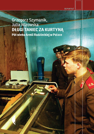 Okładka książki Długi taniec za kurtyną. Pół wieku armii radzieckiej w Polsce