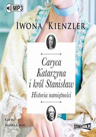 Okładka książki Caryca Katarzyna i król Stanisław. Historia namiętności