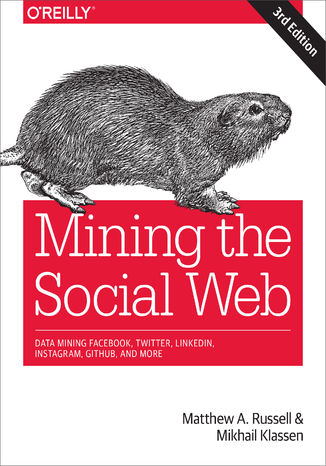 Okładka książki/ebooka Mining the Social Web. Data Mining Facebook, Twitter, LinkedIn, Instagram, GitHub, and More. 3rd Edition