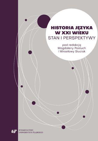 Okładka książki Historia języka w XXI wieku. Stan i perspektywy