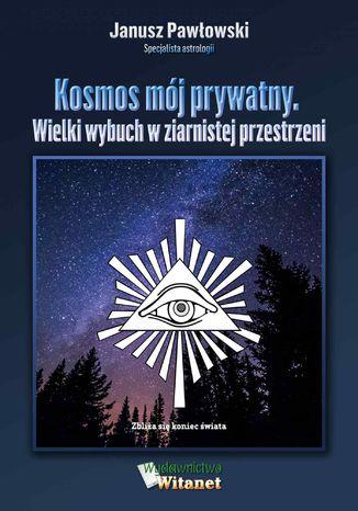 Okładka książki Kosmos mój prywatny. Wielki wybuch w ziarnistej przestrzeni
