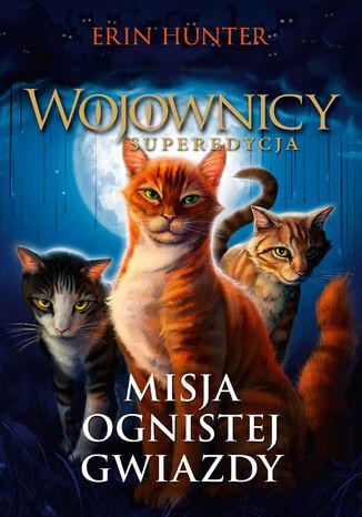 Okładka książki/ebooka Wojownicy. Superedycja (tom 1). Misja Ognistej Gwiazdy