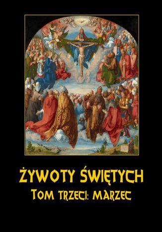 Okładka książki Żywoty Świętych Pańskich. Tom Trzeci. Marzec