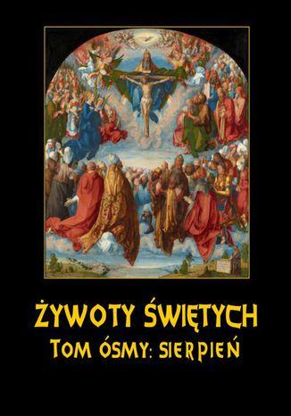 Okładka książki/ebooka Żywoty Świętych Pańskich. Tom Ósmy. Sierpień