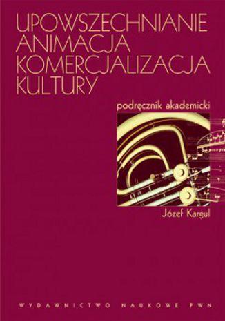 Okładka książki Upowszechnianie Animacja Komercjalizacja kultury
