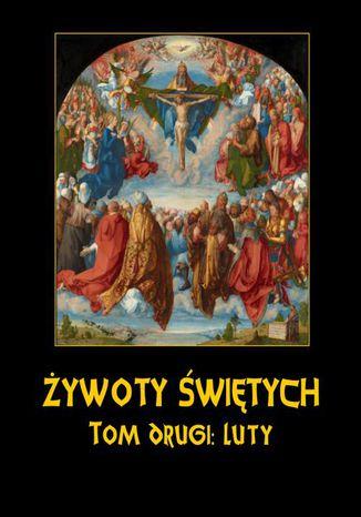Okładka książki/ebooka Żywoty Świętych Pańskich. Tom Drugi. Luty