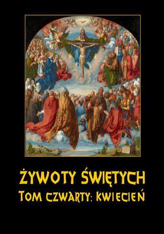 Okładka książki Żywoty Świętych Pańskich. Tom Czwarty. Kwiecień