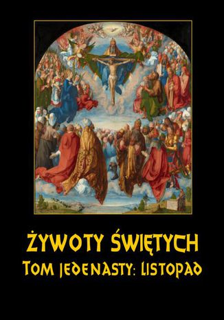 Okładka książki/ebooka Żywoty Świętych Pańskich. Tom Jedenasty. Listopad