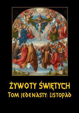 Okładka książki Żywoty Świętych Pańskich. Tom Jedenasty. Listopad
