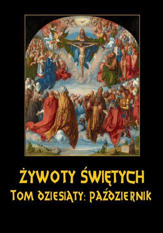 Okładka książki/ebooka Żywoty Świętych Pańskich. Tom Dziesiąty. Październik