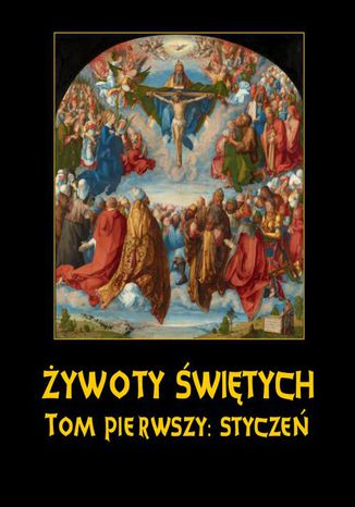 Okładka książki/ebooka Żywoty Świętych Pańskich. Tom Pierwszy. Styczeń