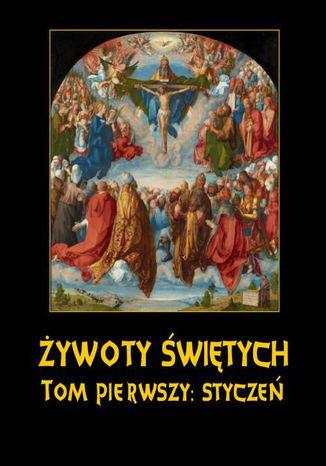 Okładka książki Żywoty Świętych Pańskich. Tom Pierwszy. Styczeń