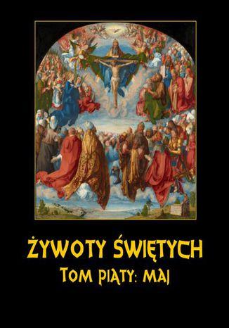 Okładka książki/ebooka Żywoty Świętych Pańskich. Tom Piąty. Maj