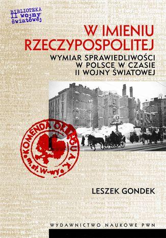Okładka książki W imieniu Rzeczypospolitej. Wymiar sprawiedliwości w Polsce w czasie II wojny światowej